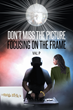 """Author Val P.'s New Book """"Don't Miss the Picture Focusing on the Frame"""" is an Unlikely Romance Between a Driven Career Woman with a College-Age Daughter and a Local DJ"""