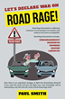 """Paul Smith's New Book """"Let's Declare War on Road Rage!"""" is a Telling and Tragic Work Depicting the Effects and Challenges of this Deathly Scenario."""