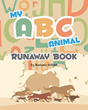 "Author Barbara Gilbert's New Book ""My ABC Animal Runaway Book"" is a Children's Alphabet Book with a Colorful Animal Representing Each Letter"