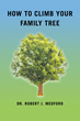 "Author Dr. Robert J. Medford's Newly Released ""How to Climb Your Family Tree"" is a Guide to How to Research Family Background, Ancestry and Immigration History"