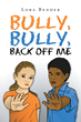 "Author Lora Bender's newly released ""Bully, Bully, Back Off Me"" is an Empowering Book of Hope and Promise to Anyone who has Fallen Victim to Bullying and Negativity"