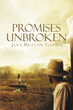 "Author Jann Brittain Garner's Newly Released ""Promises Unbroken"" is a Journey of Faith and Trust in Family and in God's Guiding Wisdom When Faced with an Unknown Future"