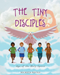 "Nicketa Nevils' Newly Released ""The Tiny Disciples: Age of the Holy Spirit"" is a Compilation of Inspirational Stories Meant to Empower Children Through Faith"