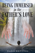 "Author Dana Repetti's Newly Released ""Being Immersed In The Father's Love"" is a Devotional that Invites all to Share in the Love of God and all He has promised"