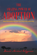 "Author David Michael Waggoner's Newly Released ""The Amazing Power of Adoption: How Unconditional Love Can Overcome Adversity"" Explains the Power of Adoption and Love"