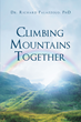 "Author Dr. Richard Palazzolo, PhD's Newly Released ""Climbing Mountains Together"" Offers Insights That Can Help Readers Strengthen Their Marriages and Families"