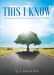"Author Q. E. Faulkner's newly released ""This I Know"" is a quest to learn the wisdom and guidance of God from the source."