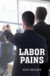 "Author Ruth Corcoran's New Book ""Labor Pains"" is a Thought-Provoking Story About the Inevitable Conflict Between Corporate Policy and the Interests of Their Employees"
