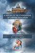 """Author Dr. Ant's New Book """"A History of the Foundations of Catholic Education: A Philosophical Enquiry"""" is an Examination of the Origins of Modern Religious Education"""