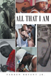 """Farren Bryant Jr.'s New Book """"All That I Am"""" is the Story of a Young African-American Man's Fight to Survive Within the American Justice System"""