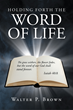 "Author Walter P. Brown's New Book ""Holding Forth the Word of Life"" is An Inspiring Collection of Short Devotionals For Everyday Christian Living"