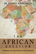 "Author Dr. Joseph B. Rukanshagiza's New Book ""The African Question: Problems and the Future of the Continent"" Argues That Africa's Problems Stem from Artificial Borders"