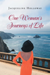 "Jacqueline Holloway's New Book ""One Woman's Journeys of Life"" is the Story of a Woman and the Many Struggles She Has Overcome."