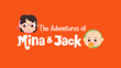 Adventures of Mina and Jack
