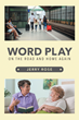 "Author Jerry Rose's New Book ""Word Play: On the Road and Home Again"" is Collection of Rhymes Inspired by Such Poets as Ogden Nash and Dr. Seuss"