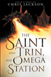 "Author Chris Jackson's Newly Released ""The Saint with Trin, and Omega Station"" is a Triple Feature Offering Three Adventures in One Book"