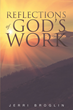 "Jerri Broglin's Newly Released ""Reflections of God's Work"" is an Assembly of Lessons Experienced Throughout Life, All Crafted by God to Bring Out the Best in Each Person."