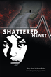 "Mary Ann Jackson-Baker's New Book ""Shattered Heart"" is an Honest and Emotional Work Depicting Life After the Tragic death of an only child."
