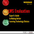 Webinar TODAY - LMS Evaluation: Expert's Guide to Making Better Learning Technology Choices