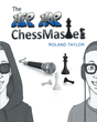 "Author Roland P. Taylor's New Book ""The Hip Hop Chess Master"" is the Inspiring Story of a Middle School Boy Who Feels Torn Between His Two Passions: Hip Hop and Chess"