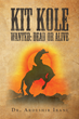 "Author Dr. Ardeshir Irani's New Book ""Kit Kole Wanted: Dead or Alive"" is the Gripping Tale of Kit Kole, a Falsely Accused Prodigy and the Fastest Gunslinger in the West"