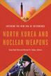 North Korea and Nuclear Weapons: Entering the New Era of Deterrence by Sung Chull Kim and Michael D. Cohen
