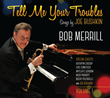 "Trumpeter/Vocalist Bob Merrill Celebrates Joe Bushkin's Musical Legacy with ""Tell Me Your Troubles: Songs by Joe Bushkin, Vol. 1,"" Due May 19 from Accurate Records"