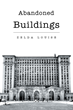 """Author Zelda Louise's New Book """"Abandoned Buildings"""" is an Engaging and Abstract Literary Experiment Depicting the Story of a Young Girl Coming of Age in Poetic Form."""