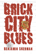 """Author Benjamin Sherman's New Book """"Brick City Blues"""" is A Gritty Story Set in in a Depressed Urban Area Following the Unexpected Layoff of Sixty Police Officers"""