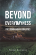 "Author Pooran Latchman's New Book ""Beyond Everydayness: Freedom and Possibilities"" is a Study of the Fundamentals of Being Human and How They Function in Everyday Life"