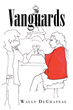 "Author Wally DuChateau's New Book ""The Vanguards"" is A Humorous, Well-Researched, and Nostalgic Trek Through the Various Avant-Garde Generations of the 20th Century"