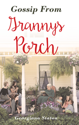"Author Georgiana Staton's Newly Released ""Gossip From Granny's Porch"" is a Warm and Charming Account of the Life of a Blended Family Spent in Service to God and Country."