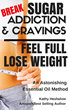 "A New Book is Released Today, Entitled ""Break Sugar Cravings or Addiction, Feel Full, Lose Weight"" by Amazon Best-Selling Author Kathy Heshelow"
