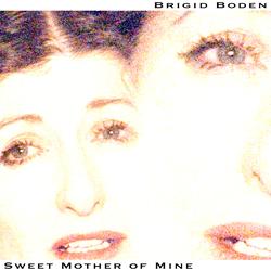 Brigid Boden Sweet Mother of Mine Single