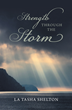 "La Tasha Shelton's New Book ""Strength through the Storm"" is a Testimony to the Power that a Strong Relationship with God has in the Face of Insurmountable Trials"
