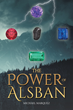 """Author Michael Marquez's New Book """"The Power of Alsban"""" is the Story of Oliver Jackson and His Friends, who are Sent from Earth to a Strange and Dangerous Planet"""