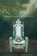"Courtney Phoenix's Newly Released ""Reigning"" Is a Devotional Celebrating Spiritual Seasons and Emphasizing That Each Has a Purpose for Individual Growth and God's Glory"