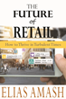 """The Future of Retail: How to Thrive in Turbulent Times"" - Book Being Released at The National Hardware Show by Author, Elias Amash, May 9th in Las Vegas, NV."