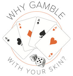 Why Gamble With Your Skin | Skin Cancer Screenings