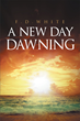 "Author F.D. White's Newly Released ""A New Day Dawning"" Follows Donnie as he Makes the Most of his Day and Creates Memories Filled with Love"