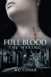 """Author R.C. Comer's New Book """"Full Blood: The Making"""" is a Fast-Paced Thriller That Brings a New Twist to the Immortal Legend of the Vampire"""