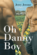 """Jerry Jerome's New Book """"Oh Danny Boy"""" is an Emotional and Tragic Story About Life, Love, Health, and Wealth for Two Gay Men"""