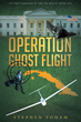 """Author Stephen Yoham's New Book """"Operation Ghost Flight"""" is a Story of Action and Danger When Hunter Stumbles Across Evidence of a Plot to Kill the US President"""