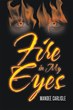 "Author Mandee Carlisle New Book ""Fire in My Eyes"" is a Gripping Journey into the Immortal World of the Eternally Twenty-One-Year-Old Daughter of a Vampire and a Phoenix"