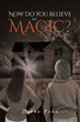"""Author David Page's New Book """"Now Do You Believe in Magic?"""" is the Story of Two Gay Teenagers in the Sixties who Agree to Switch Bodies with the Help of a Witch's Spell"""