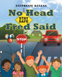 """Author Stephanie Keegan's New Book """"No Head Fred Said: Stay Safe"""" is a Helpful Book Presenting Various Scenarios in Which Children Must Make Important Safety Decisions"""