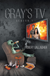 "Robert Gallagher's New Book ""Gray's TV Season 1"" is the Story of a Chance Alien Encounter and the Opportunity for a Man to Star in an Alien Television Series"