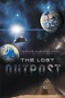 """Joshua Quentin Hawk's New Book """"The Lost Outpost"""" is the Tale of a Scientist Sent to Explore a Newly Found Planet for Possible Colonization and Habitation in 2260"""