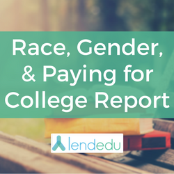 LendEDU's Race, Gender, & Paying for College Report