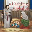 "Barbara Haig's Newly Released ""A Christmas Alphabet"" Is An Educational, Illustrated Study On The Experiences Of Christianity"